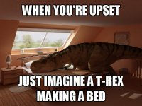When-youre-upset-just-imagine-a-T-Rex-making-a-bed.jpg