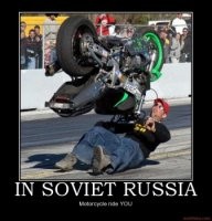 in-soviet-russia-motorcycle-funny-russia-demotivational-poster-1221183812.jpg