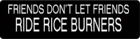 Friends_Dont_Let_Friends_Ride_Rice_Burners__61663_1326178087_1280_1280.jpg